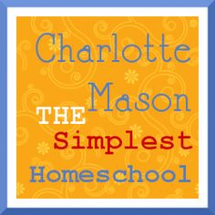 Charlotte Mason: The Simplest Homeschool Ever