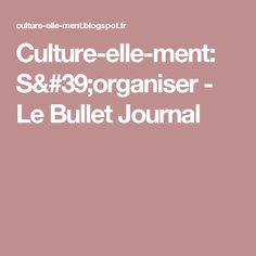 Culture-elle-ment: S'organiser - Le Bullet Journal