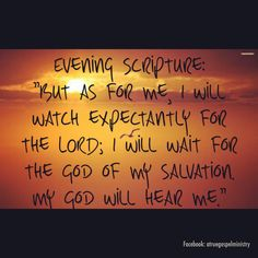 """Evening Scripture: """"But as for me, I will watch expectantly for the LORD; I will wait for the God of my salvation. My God will hear me."""" Micah 7:7 #eveningscripture #scripturequote #biblequote #instabible #instaquote #quote #seekgod #godsword #godislove #gospel #jesus #jesussaves #teamjesus #LHBK #youthministry #preach #testify #rollin4Christ #atruegospelministry #pray #watch #wait #salvation #love"""