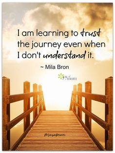 I am learning to trust the journey even when I don't understand it. ~ Mila Bron <3 More inspiration and love on Joy of Mom.  Join us! <3  https://www.facebook.com/joyofmom  #inspirational #life #quote