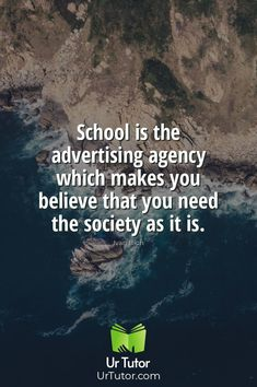 School is the advertising agency which makes you believe that you need the society as it is. - Ivan Illich Education Qoutes, Find A Tutor, Make You Believe, Online Tutoring, Advertising Agency, Physics, Student, Make It Yourself, Website