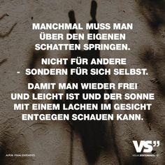 Manchmal muss man über den eigenen Schatten springen. The Words, German Quotes, Visual Statements, Google Images, Wisdom, Positivity, Ber, Humor, Feelings