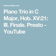 Piano Trio in C Major, Hob. XV:21: III. Finale. Presto - YouTube