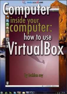 """Learn to use VirtualBox. Get virtual computers up and running inside your computer, without having to buy any new hardware. With """"Computer Inside Your Computer: How to Use VirtualBox"""", the latest manual from Lachlan Roy, you'll learn to master this free virtualization software and get virtual computers working inside your computer."""