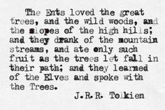 """""""The Ents loved the great trees ... and they learned of the Elves and spoke with the Trees"""" -J.R.R. Tolkien"""