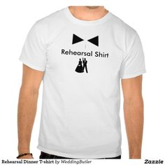 Rehearsal Dinner T-shirt.  Purchase at zazzle.com/weddingbutler* #WeddingButler #RehearsalDinnerShirt
