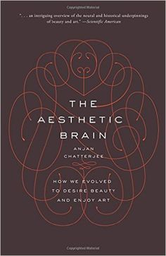 The Aesthetic Brain: How We Evolved to Desire Beauty and Enjoy Art: 9780190262013: Medicine & Health Science Books @ Amazon.com