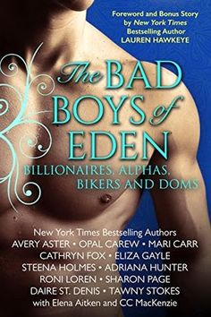 The Bad Boys of Eden: Billionaires, Alphas, Bikers, and Doms  Authors: Adriana Hunter, Avery Aster, Cathryn Fox, Daire St. Denis, Eliza Gayle, Mari Carr, Opal Carew, Roni Loren, Sharon Page, Steena Holmes  Publication date: March 10th 2015  Genres: Adult, Contemporary, Romance