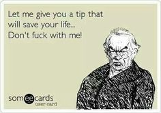 Let me give you a tip that will save your life...