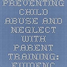 Preventing Child Abuse and Neglect with Parent Training: Evidence and Opportunities  Authors: Richard P. Barth
