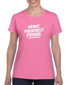 Make Yourself Proud T-Shirt motivational quotes, motivation, motivation fitness, motivational quotes for women, motivation and inspiration, motivate, motivated quotes, motivate me, motivate yourself, motivated to lose weight, motivated quotes for life.