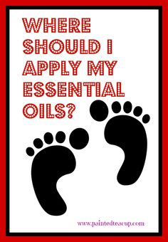 There are many places on the body to consider when you apply essential oils topically. Have you considered your feet? Read to learn more! www,paintedteacup.com