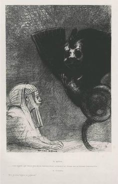 The Sphinx by Odilon Redon, 1889     The Sphinx:    My gaze, which nothing can deflect,    remains fixed across all things on an unreachable horizon.    The Chimera: I am full of lightness and joy!  A Gustave Flaubert