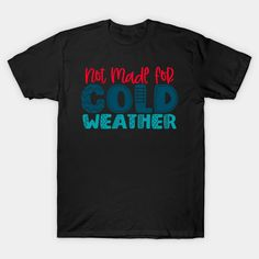 not made for cold weather - Cold Weather - T-Shirt | TeePublic Safety Slogans, Health And Safety, Cold Weather, Shirt Designs, Mens Tops, T Shirt, Supreme T Shirt, Tee Shirt, Cold