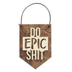 Do Epic Shit, Funny Gifts, Inspirational Wall Art, Motivational Quotes, Gift for Friend, Wall Banner, Typography, Office Decor, Handmade