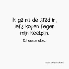 Precies wat ik gedaan heb vandaag ☺️ a dutch joke Iam going to shop our buy something anything because of my throatache shoes or somthing hi hi and thats what I have done buying shoes ? The Words, Cool Words, Best Quotes, Funny Quotes, Nice Quotes, Humor Quotes, Funny Pics, Dutch Words, Words Quotes