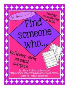 French Find someone who... pass compos of reflexive verbs is a great formative assessment for French 2 students. Students use common reflexive verbs in the pass compose to communicate in French.Vocabulary used is basic in most French 2 books, but to make your job easier, a printable vocabulary sheet is included!Directions:The students move around the room asking classmates if they have done certain activities.