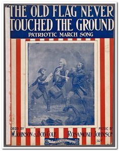 The old flag never touched the ground / words by J. W. Johnson & Bob Cole ; music by Rosamond Johnson - 1901