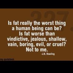 I ended up deleting this picture off FB a while ago because (non-ED) friends were making a joke of it and saying 'I bet JK Rowling has never been fat'... However, I still find it inspirational from an ED perspective.