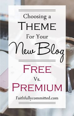 Tips for choosing the right WordPress theme for your blog! Pros and cons of free and premium themes.