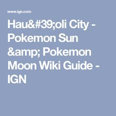 Hau'oli City - Pokemon Sun & Pokemon Moon Wiki Guide - IGN
