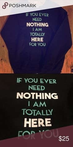 "Super cute pullover sweater Funny pullover sweater. More sizes coming soon. ""If you ever need nothing I am totally here for you""  size M. Measures approx. 27 long & 21"" wide (armpit to armpit) 50% cotton, 50% polyester. Sweaters Crew & Scoop Necks"