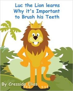 Luc the Lion Learns Why it's Important to Brush His Teeth: The Safari Children's Books on Good Behavior: Cressida Elias, Carriel Ann Santos: 9781475049107: Amazon.com: Books