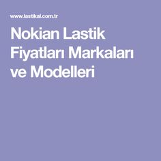 Nokian Lastik Fiyatları Markaları ve Modelleri