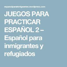 JUEGOS PARA PRACTICAR ESPAÑOL 2 – Español para inmigrantes y refugiados