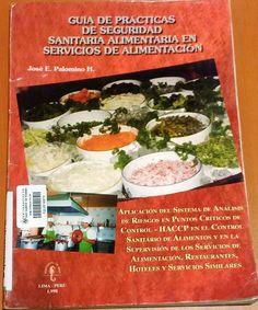 Título: Guía de prácticas de seguridad sanitaria alimentaria en servicios de alimentación / Autor: Palomino Huaman, Jose E. / Ubicación: FCCTP – Gastronomía – Tercer piso / Código: G 664.001579 P19