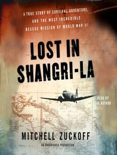 Lost in Shangri-La: A True Story of Survival, Adventure, and the Most Incredible Rescue Mission of World War II by Mitchell Zuckoff #Audio #Overdrive #FSPL