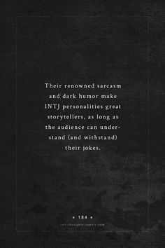 #INTJ || so that means we aren't such great storytellers - too few can understand and withstand our jokes. Gee, um, thanks?