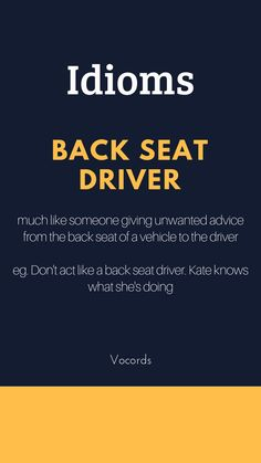 This idiom can be used when someone is giving unwanted advice to someone or criticizing someone like a back seat driver instruct the driver how to drive. Advanced English Vocabulary, Learn English Grammar, English Vocabulary Words, Learn English Words, English Phrases, English Idioms, English English, Learning English, Interesting English Words