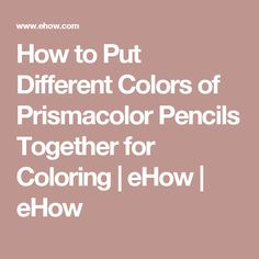 How to Put Different Colors of Prismacolor Pencils Together for Coloring | eHow | eHow