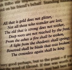 """All that is gold does not glitter, not al those who wander are lost..."" Tolkien Poem"