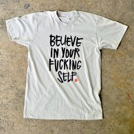 Believe in Your Fucking Self t-shirt