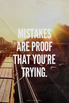 Yes! Make those mistakes! That's how we learn and use our knowledge for the future.