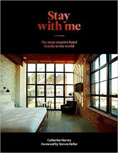 Stay With Me: The Most Creative Hotel Brands in the World: Catherine Harvey: 9781584235729: Amazon.com: Books