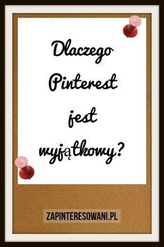 Pinterest jest wjątkowy. Dlaczego? Sama przeczytaj. Pinterest Co, Digital Marketing, Blog, Blogging
