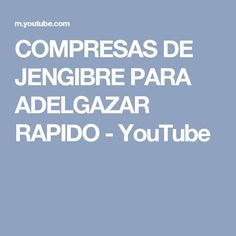 COMPRESAS DE JENGIBRE PARA ADELGAZAR RAPIDO - YouTube