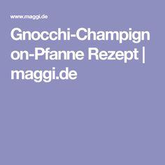 Gnocchi-Champignon-Pfanne Rezept | maggi.de