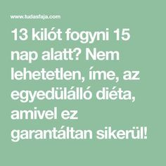 13 kilót fogyni 15 nap alatt? Nem lehetetlen, íme, az egyedülálló diéta, amivel ez garantáltan sikerül! Lose Weight, Weight Loss, Nap, Workout, Health, Food, Muffin, Quotes, Diet