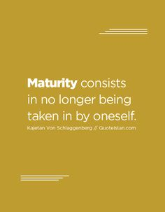 Maturity consists in no longer being taken in by oneself. Maturity Quotes, It's Meant To Be, Long A, Life Lessons, Quote Of The Day, Life Quotes, Inspirational Quotes, Teaching, Thoughts