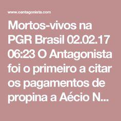 Mortos-vivos na PGR  Brasil 02.02.17 06:23 O Antagonista foi o primeiro a citar os pagamentos de propina a Aécio Neves pela Cidade Administrativa.  Observe a data de nosso post, por favor: 4 de maio de 2016.  Nove meses se passaram e, de lá para cá, o único movimento importante da PGR foi o engavetamento dos depoimentos de Léo Pinheiro, que delatavam - além de Aécio Neves - Lula e Dilma Rousseff.  É uma boa amostra do que podemos esperar dos processos em Brasília.