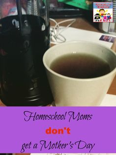 Homeschool Moms don't get a Mother's Day