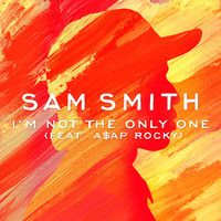 Sam Smith - I'm Not The Only One feat. A$AP Rocky by SAM SMITH on SoundCloud