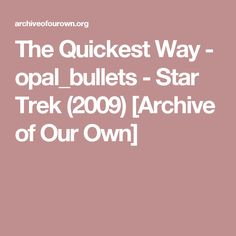 The Quickest Way - opal_bullets - Star Trek (2009) [Archive of Our Own]