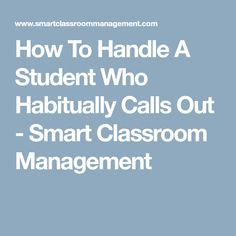 How To Handle A Student Who Habitually Calls Out - Smart Classroom Management