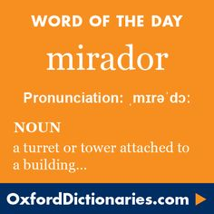 mirador (noun): A turret or tower attached to a building and providing an extensive view. Word of the Day for 12 August 2016. #WOTD #WordoftheDay #mirador