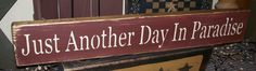 JUST ANOTHER DAY IN PARADISE PRIMITIVE SIGN SIGNS